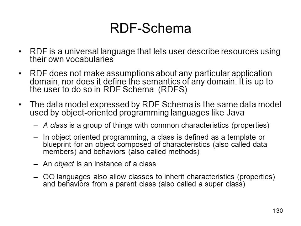RDF-Schema RDF is a universal language that lets user describe resources using their own vocabularies.