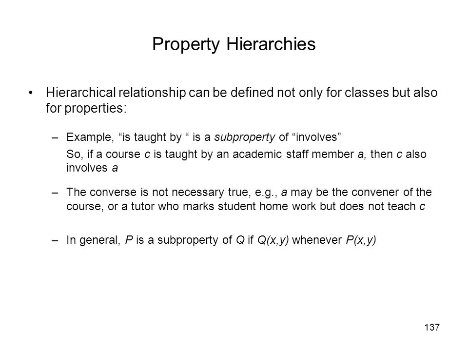 Property Hierarchies Hierarchical relationship can be defined not only for classes but also for properties: