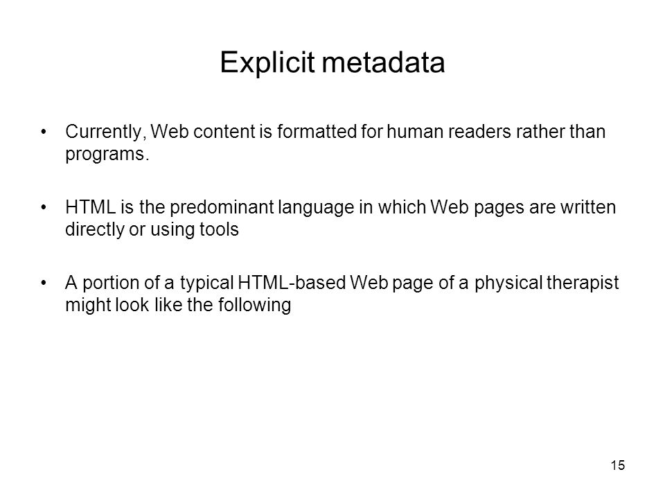 Explicit metadata Currently, Web content is formatted for human readers rather than programs.