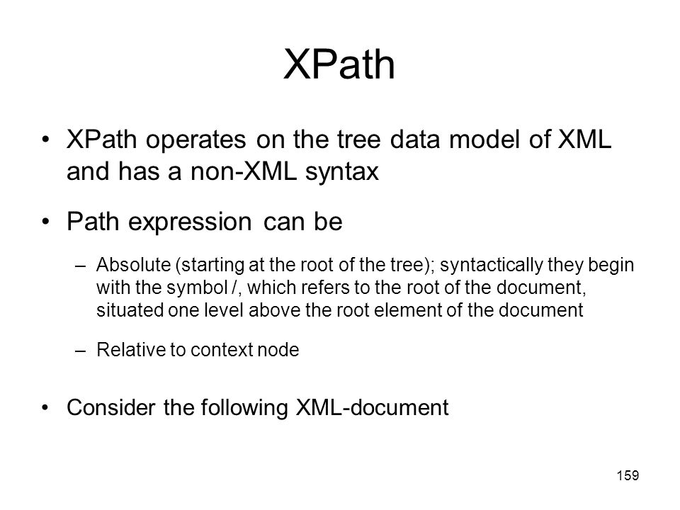 XPath XPath operates on the tree data model of XML and has a non-XML syntax. Path expression can be.