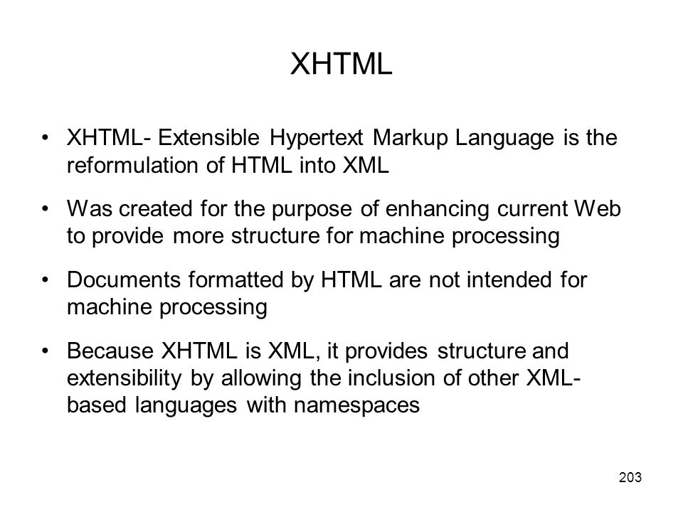 XHTML XHTML- Extensible Hypertext Markup Language is the reformulation of HTML into XML.