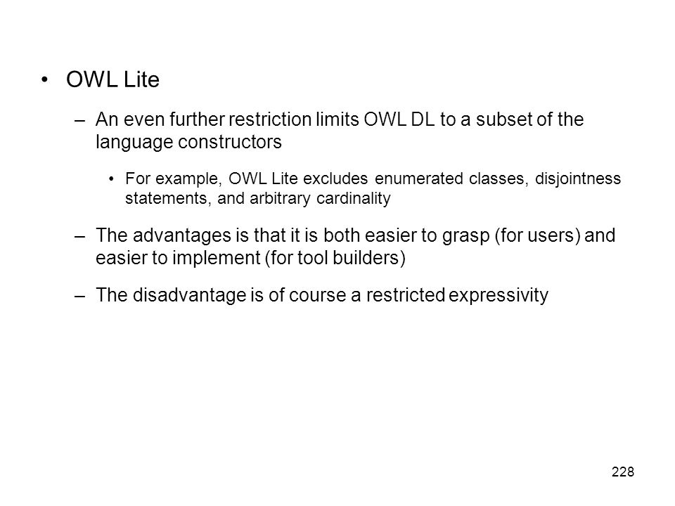 OWL Lite An even further restriction limits OWL DL to a subset of the language constructors.