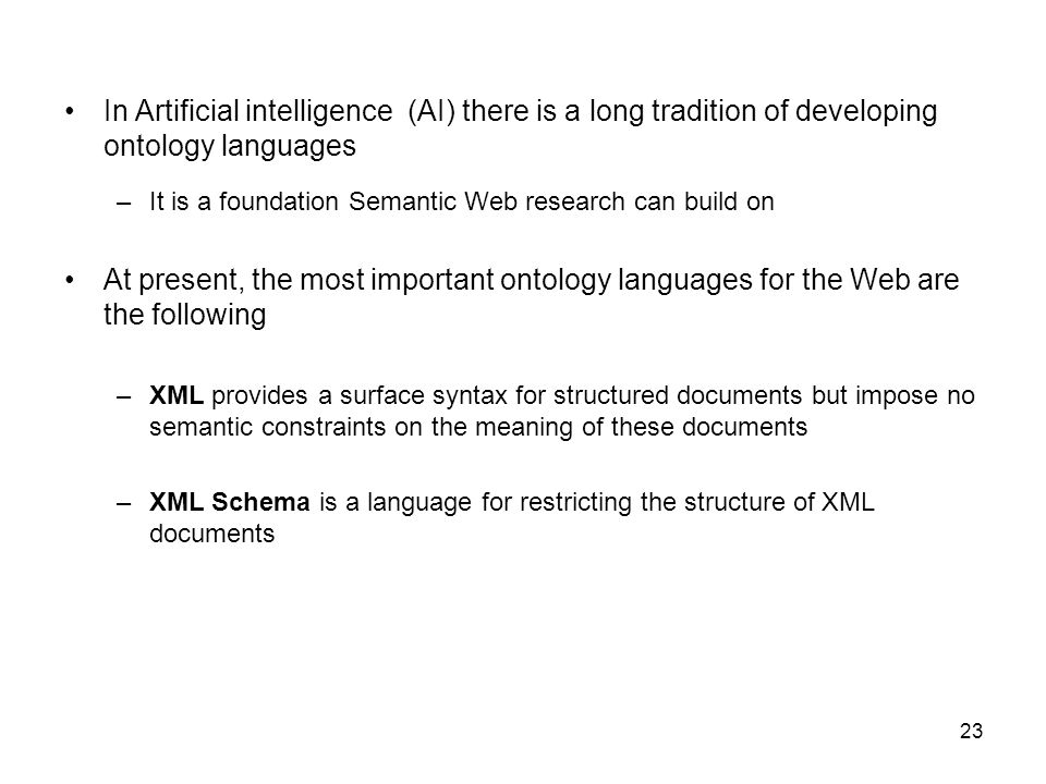 In Artificial intelligence (AI) there is a long tradition of developing ontology languages