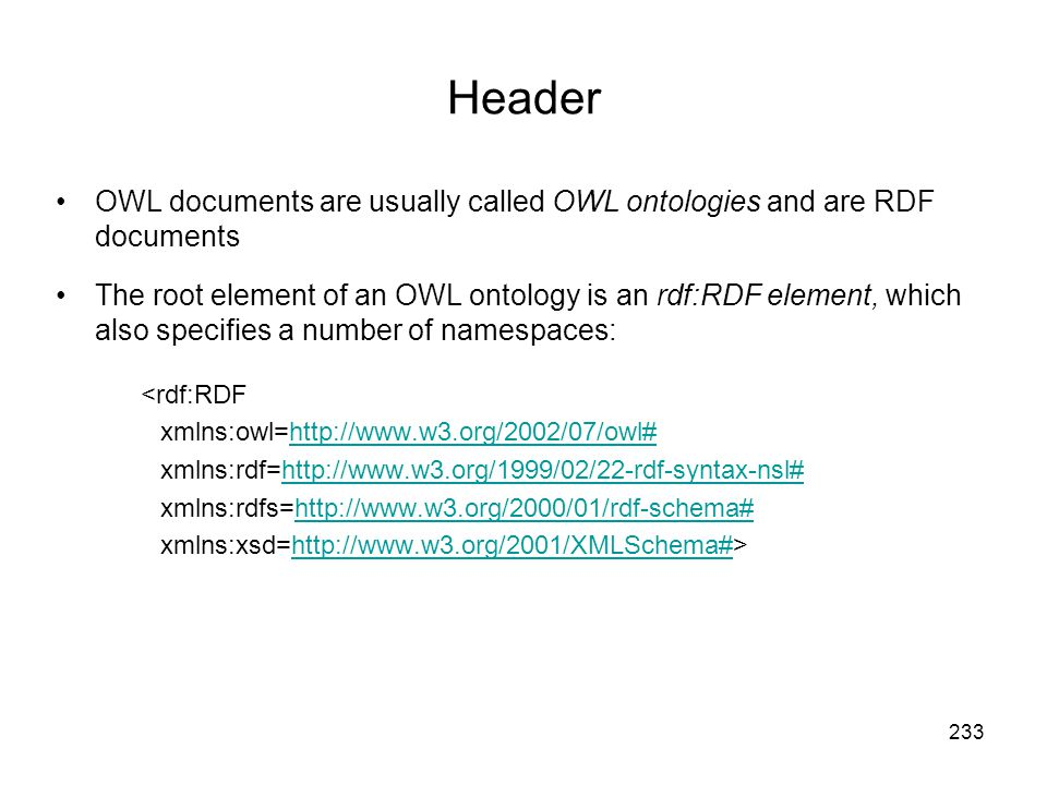Header OWL documents are usually called OWL ontologies and are RDF documents.