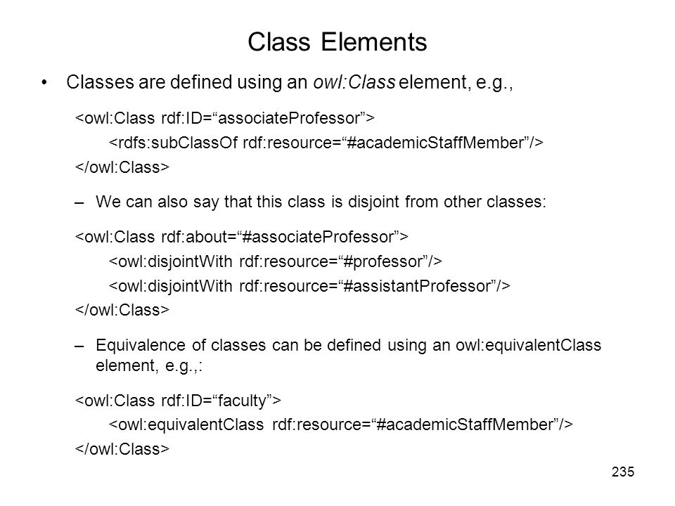 Class Elements Classes are defined using an owl:Class element, e.g.,