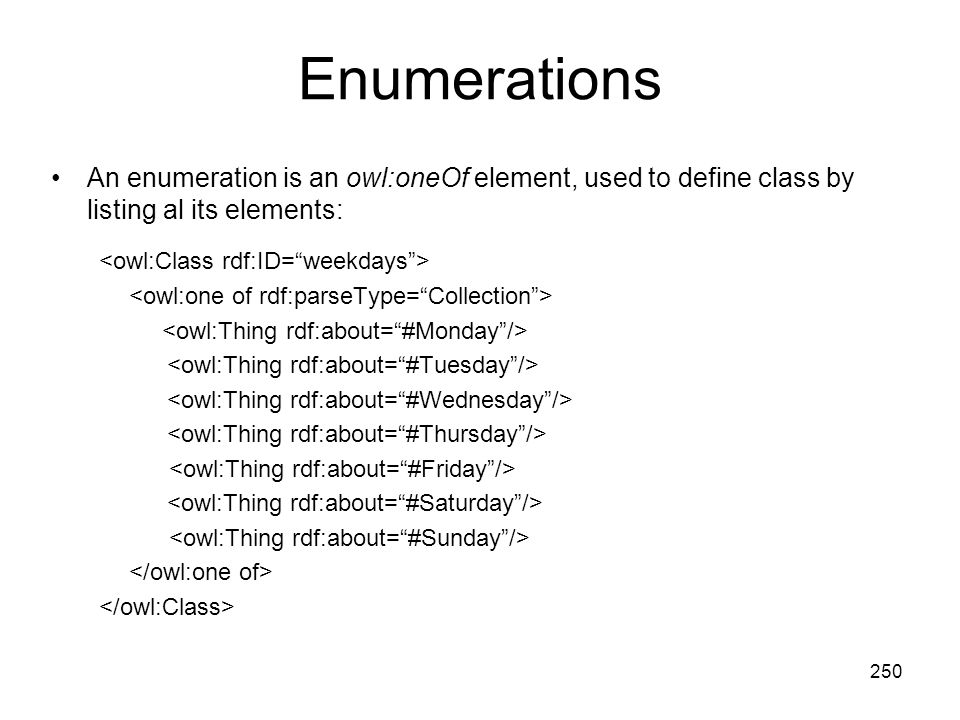 Enumerations An enumeration is an owl:oneOf element, used to define class by listing al its elements:
