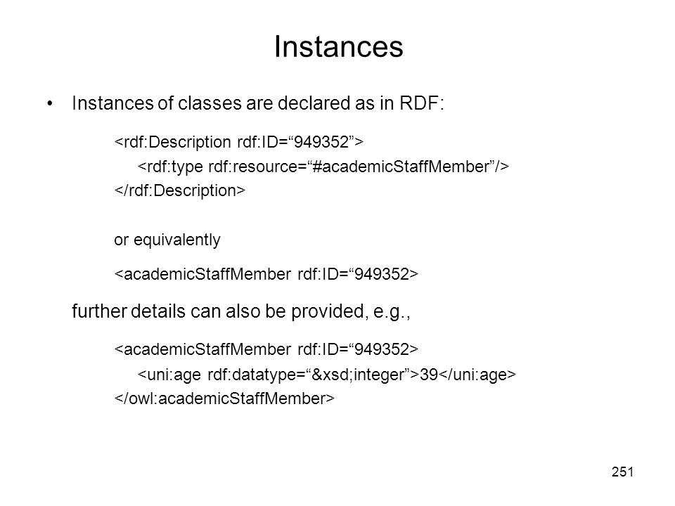 Instances Instances of classes are declared as in RDF: