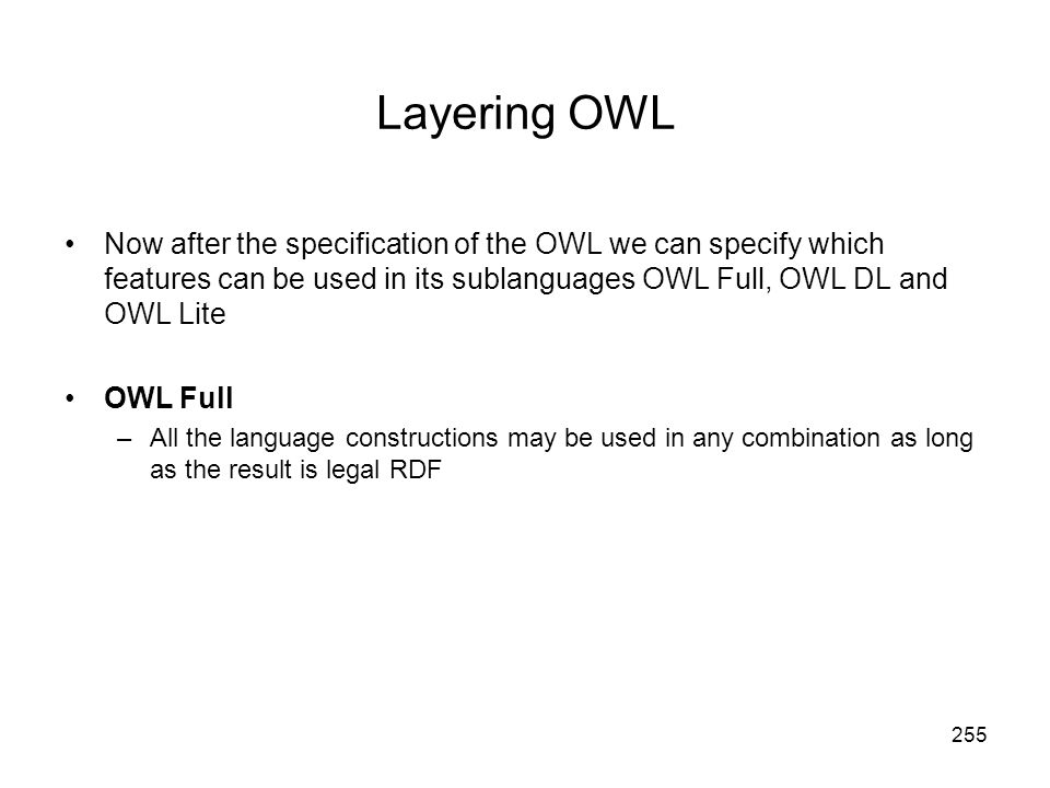 Layering OWL Now after the specification of the OWL we can specify which features can be used in its sublanguages OWL Full, OWL DL and OWL Lite.