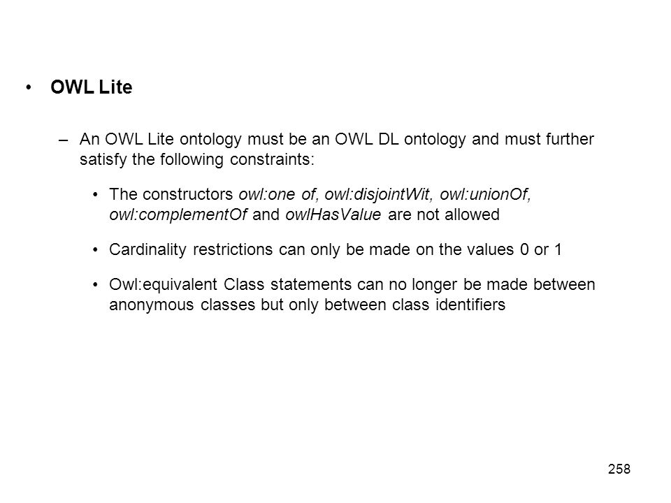OWL Lite An OWL Lite ontology must be an OWL DL ontology and must further satisfy the following constraints:
