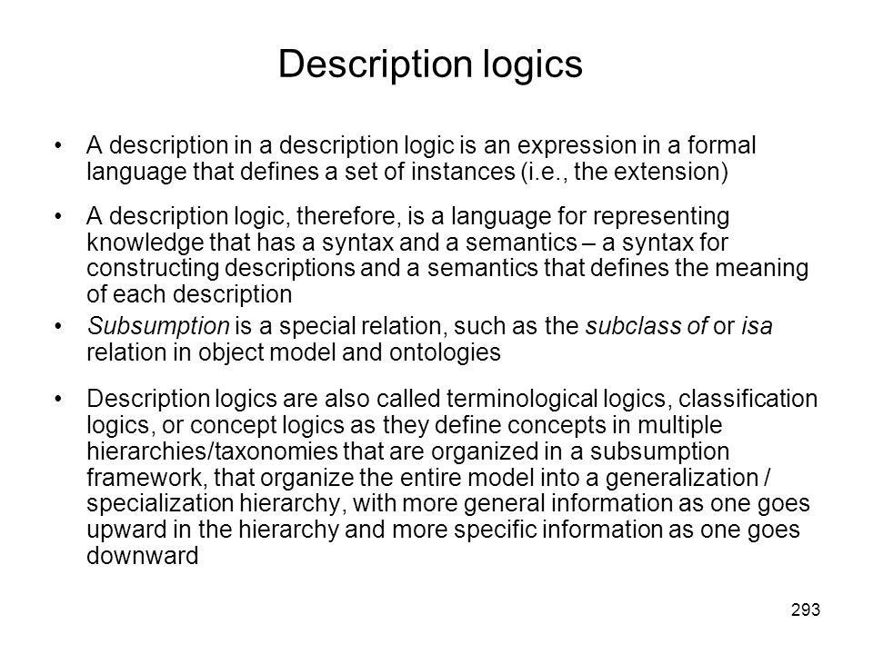 Description logics A description in a description logic is an expression in a formal language that defines a set of instances (i.e., the extension)