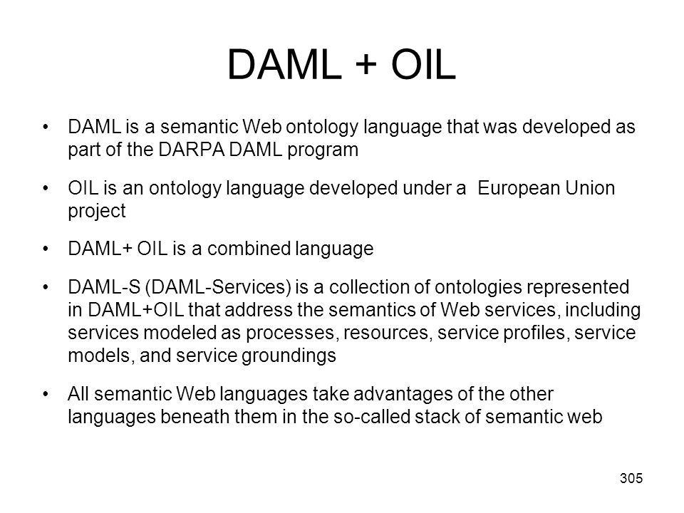 DAML + OIL DAML is a semantic Web ontology language that was developed as part of the DARPA DAML program.