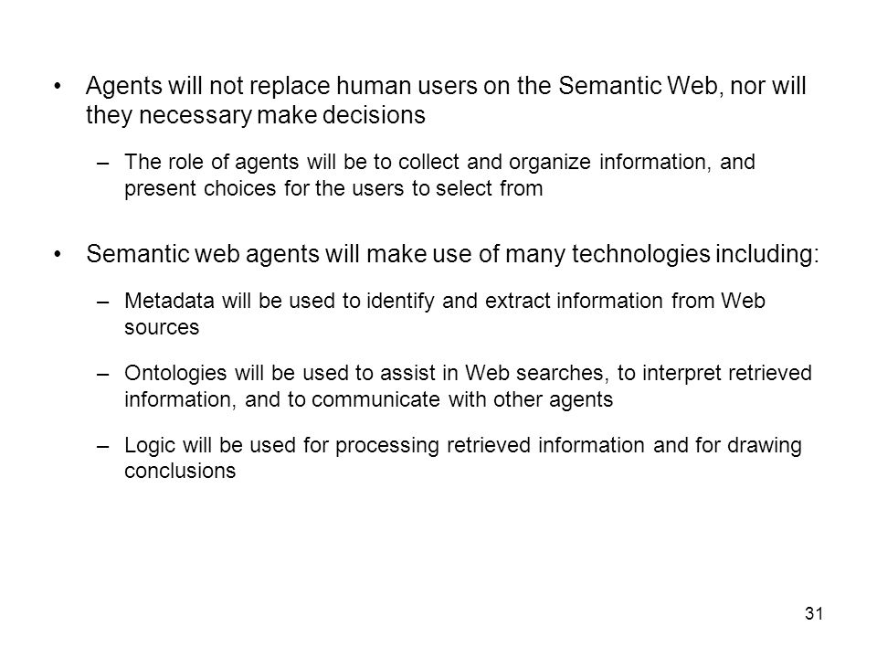 Semantic web agents will make use of many technologies including: