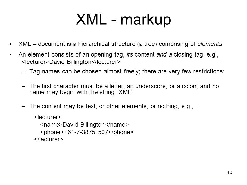 XML - markup XML – document is a hierarchical structure (a tree) comprising of elements.