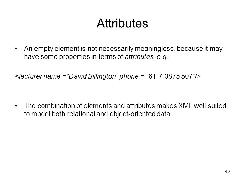 Attributes An empty element is not necessarily meaningless, because it may have some properties in terms of attributes, e.g.,