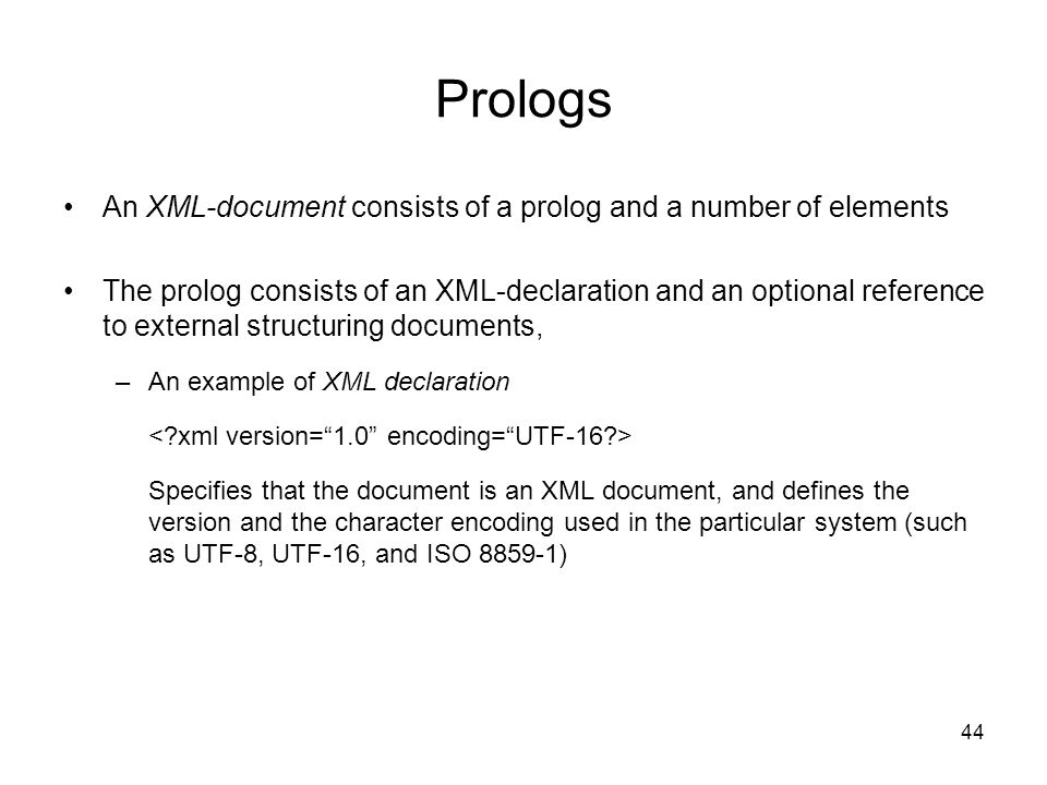 Prologs An XML-document consists of a prolog and a number of elements
