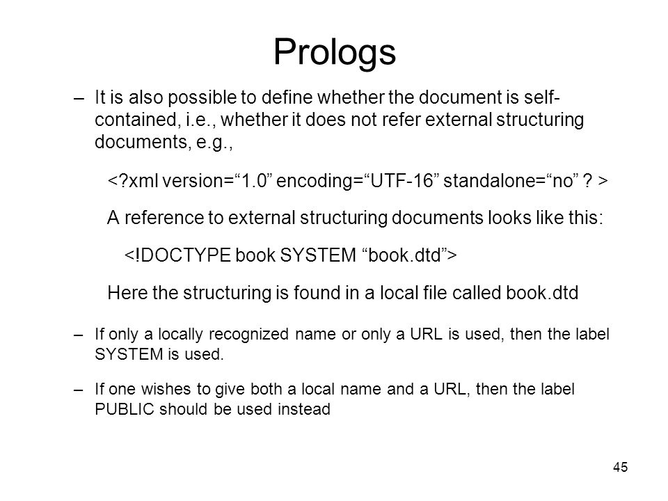 Prologs It is also possible to define whether the document is self-contained, i.e., whether it does not refer external structuring documents, e.g.,