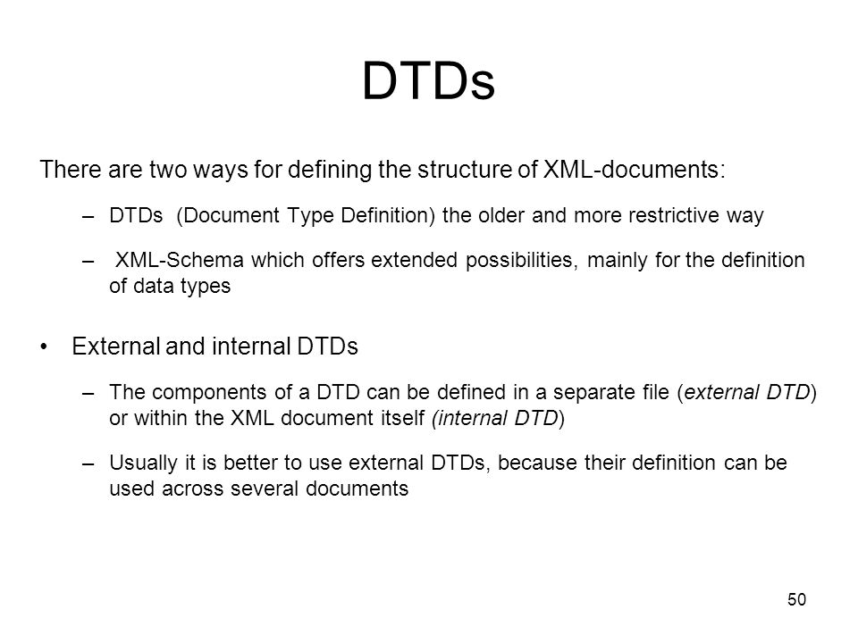 DTDs There are two ways for defining the structure of XML-documents: