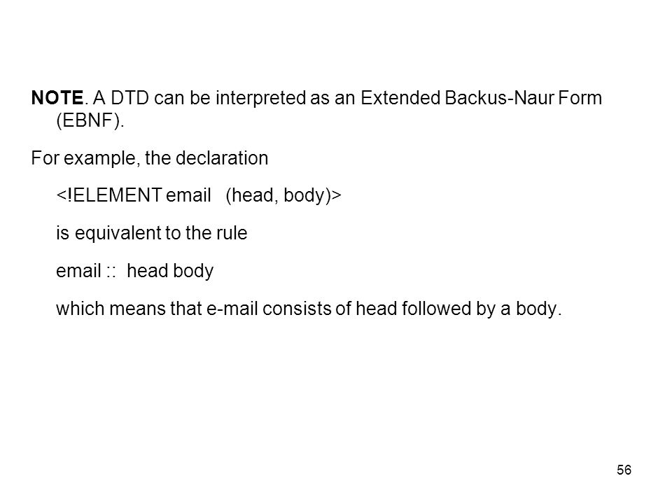 NOTE. A DTD can be interpreted as an Extended Backus-Naur Form (EBNF).