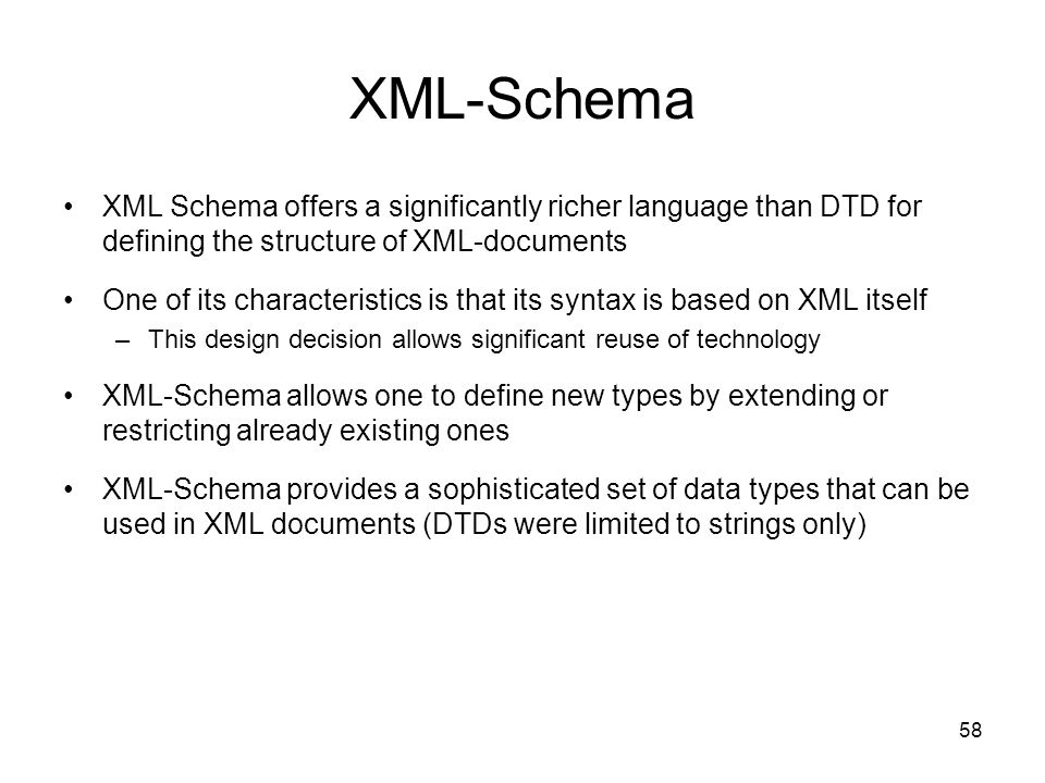XML-Schema XML Schema offers a significantly richer language than DTD for defining the structure of XML-documents.
