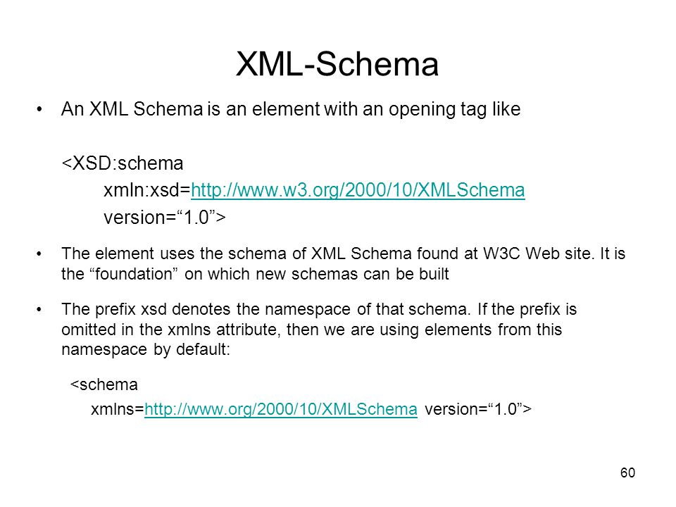 XML-Schema An XML Schema is an element with an opening tag like