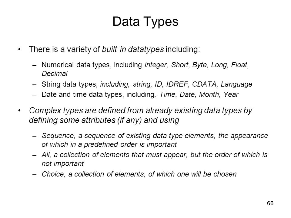 Data Types There is a variety of built-in datatypes including: