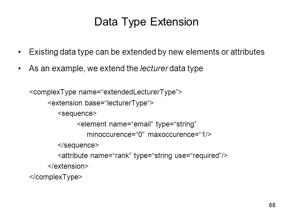 Data Type Extension Existing data type can be extended by new elements or attributes. As an example, we extend the lecturer data type.