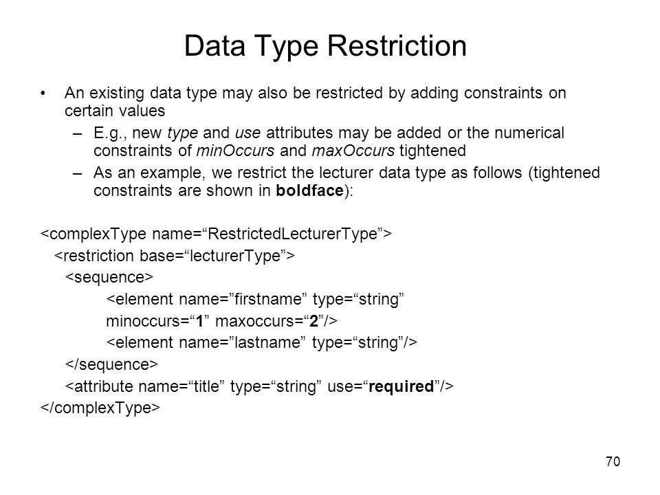 Data Type Restriction An existing data type may also be restricted by adding constraints on certain values.