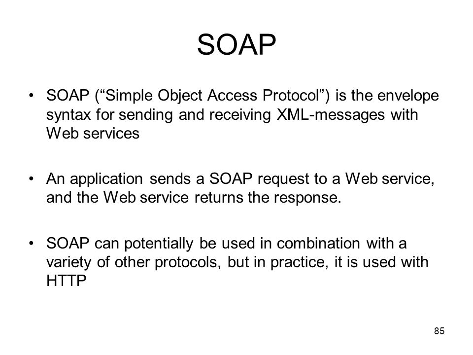SOAP SOAP ( Simple Object Access Protocol ) is the envelope syntax for sending and receiving XML-messages with Web services.