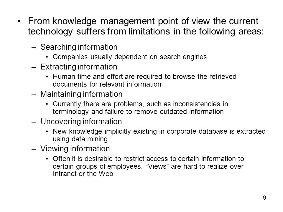 From knowledge management point of view the current technology suffers from limitations in the following areas: