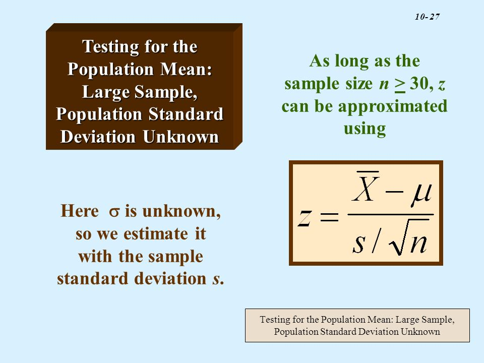 As long as the sample size n > 30, z can be approximated using