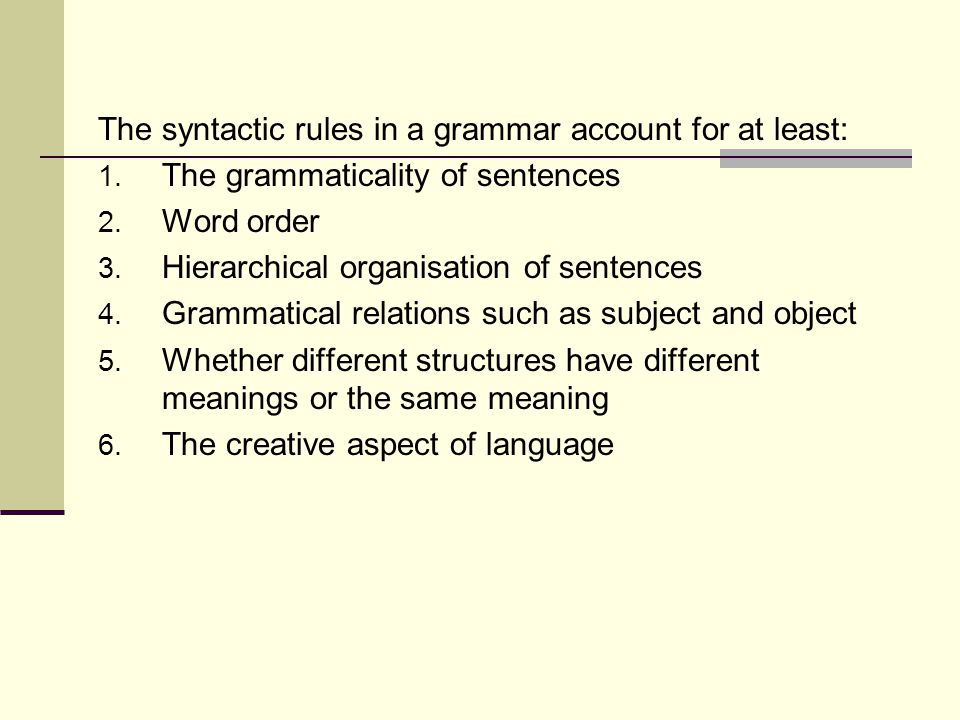 The syntactic rules in a grammar account for at least: