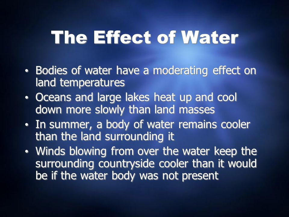 The Effect of Water Bodies of water have a moderating effect on land temperatures.
