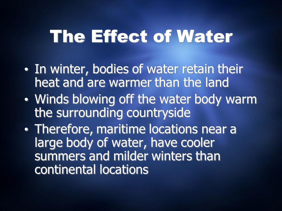 The Effect of Water In winter, bodies of water retain their heat and are warmer than the land.