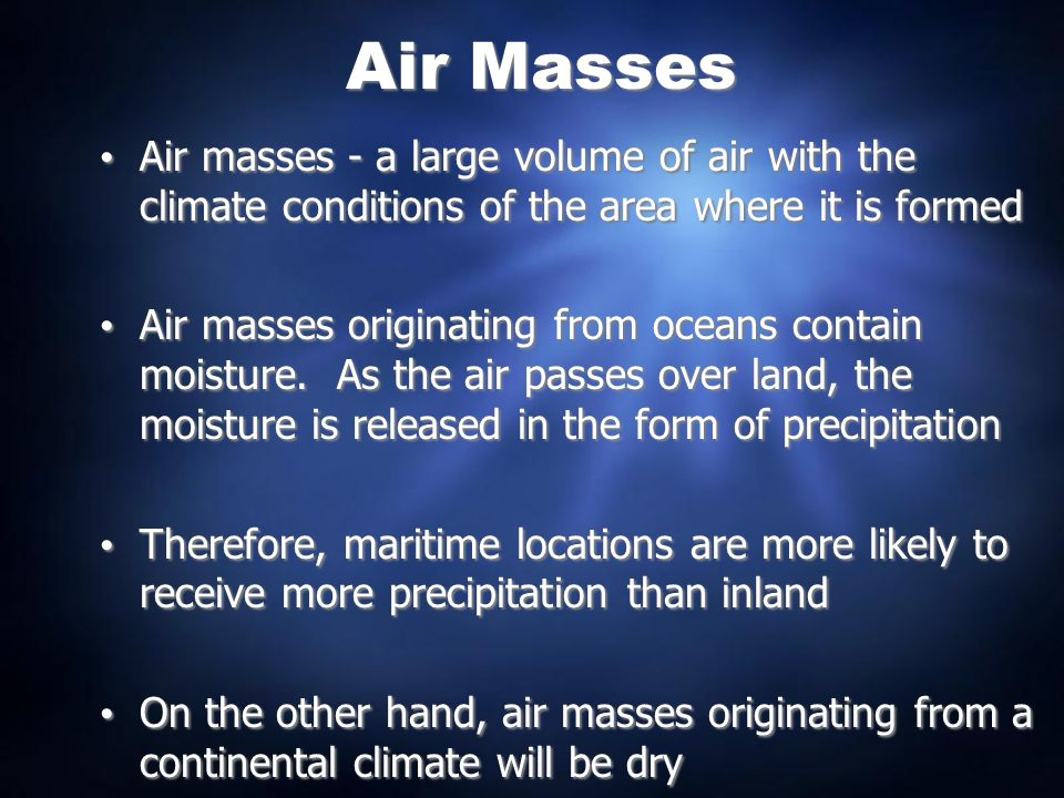 Air Masses Air masses - a large volume of air with the climate conditions of the area where it is formed.