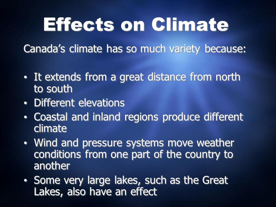 Effects on Climate Canada's climate has so much variety because: