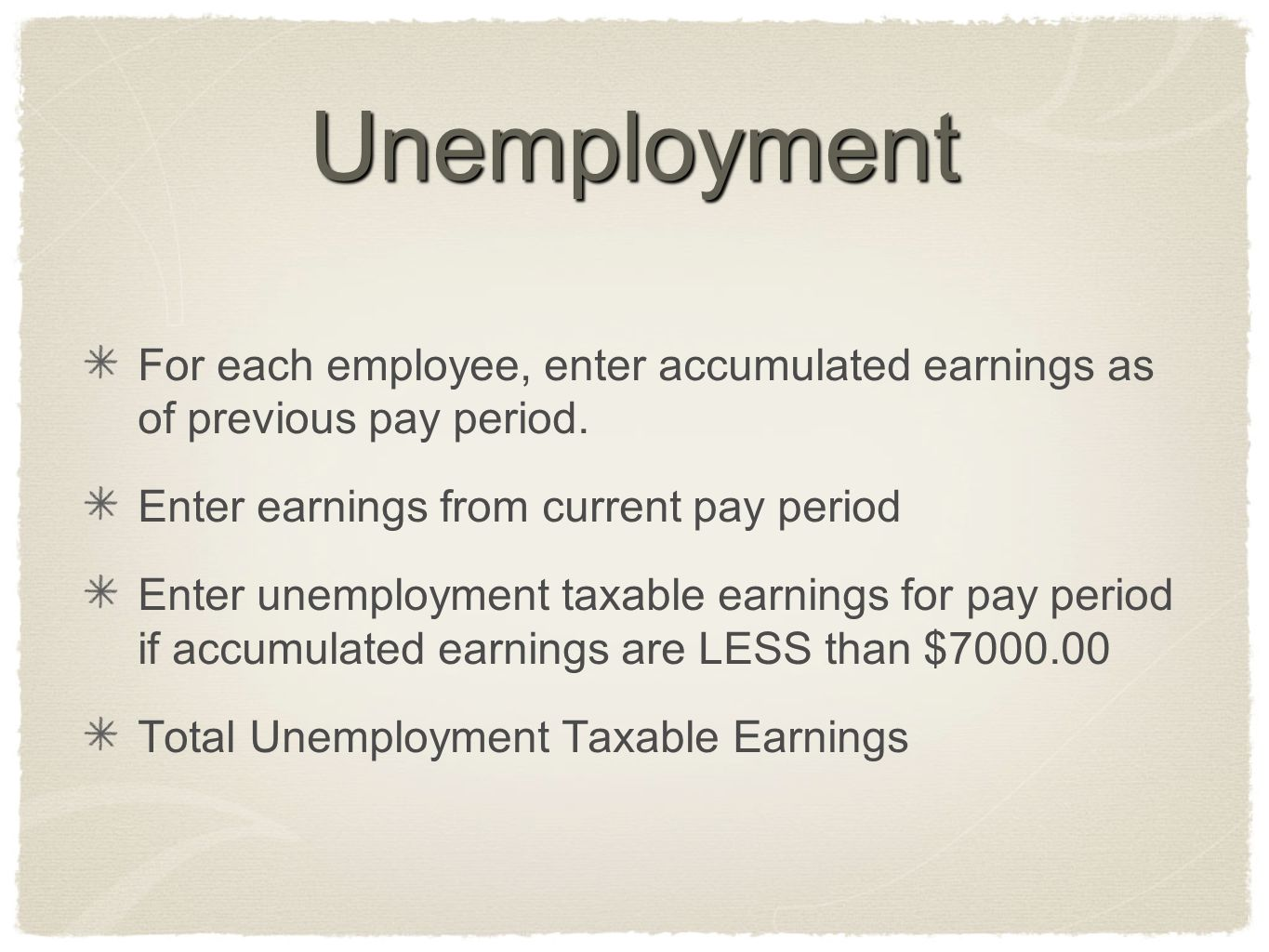 Unemployment For each employee, enter accumulated earnings as of previous pay period. Enter earnings from current pay period.