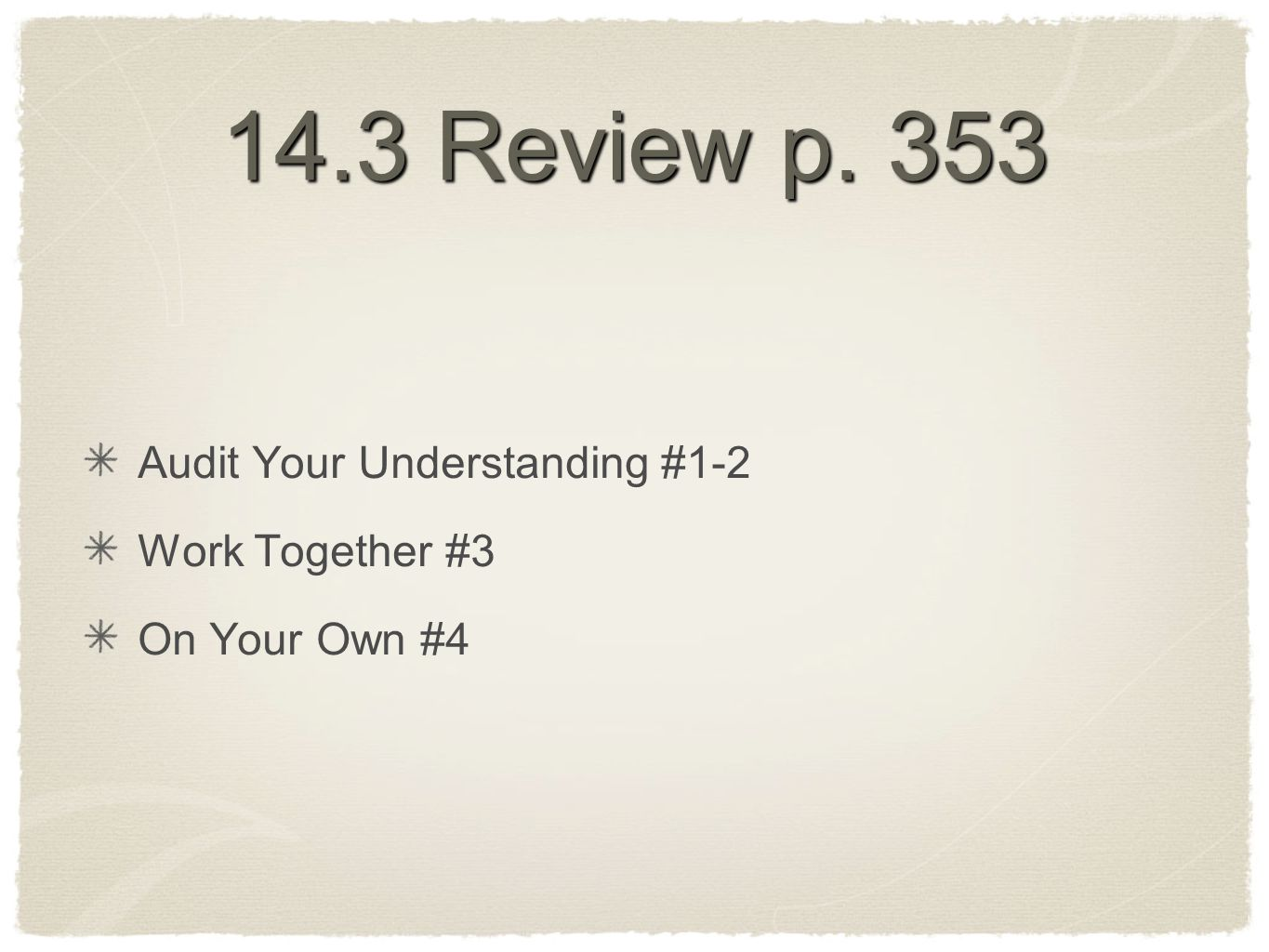 14.3 Review p. 353 Audit Your Understanding #1-2 Work Together #3