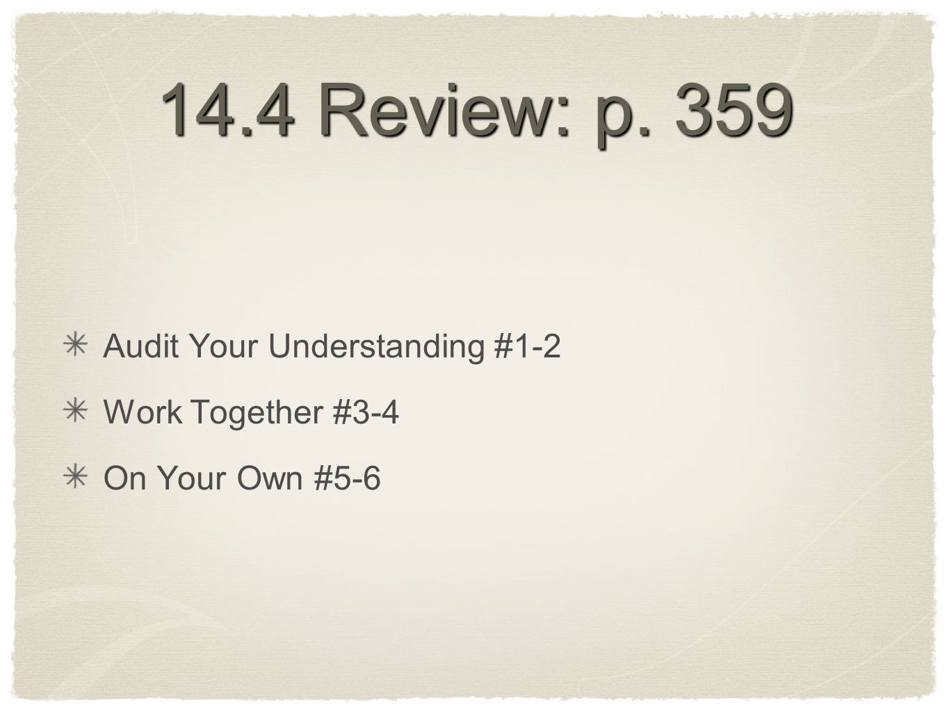 14.4 Review: p. 359 Audit Your Understanding #1-2 Work Together #3-4