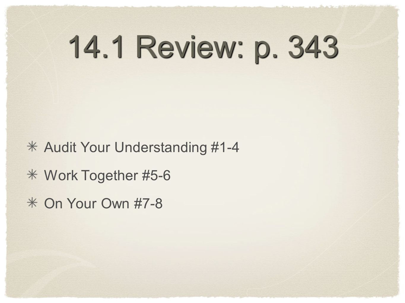 14.1 Review: p. 343 Audit Your Understanding #1-4 Work Together #5-6