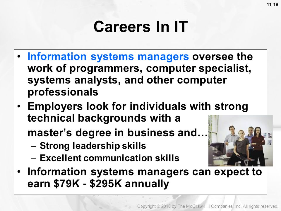 Careers In IT Information systems managers oversee the work of programmers, computer specialist, systems analysts, and other computer professionals.