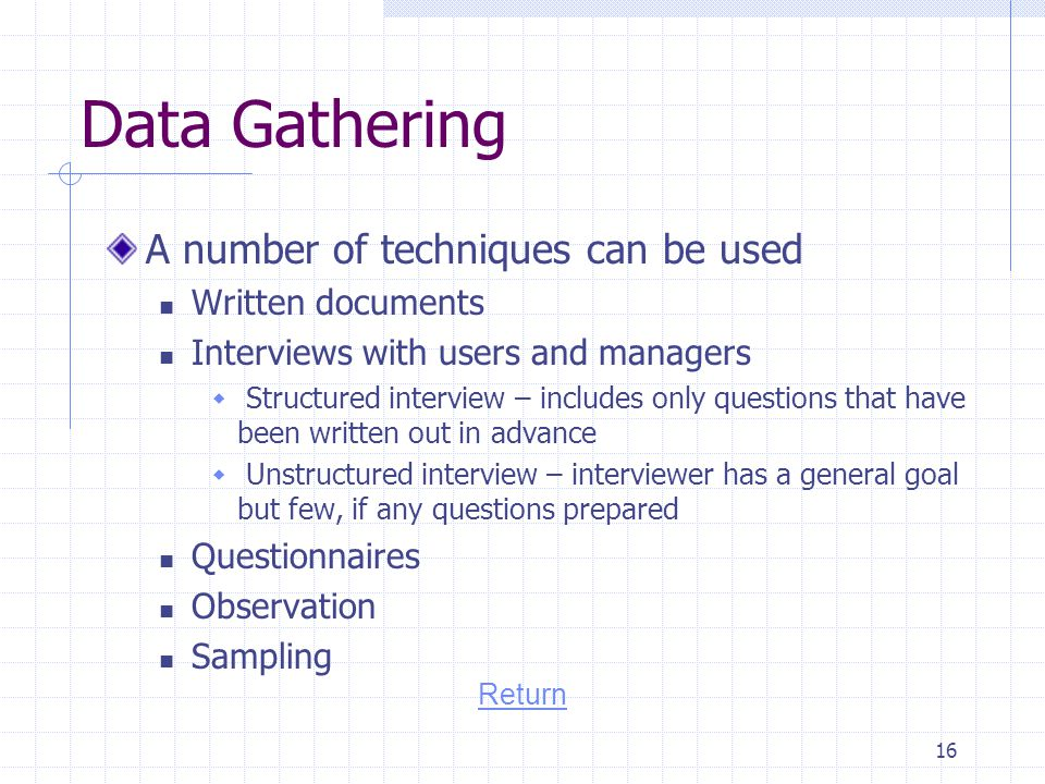 Data Gathering A number of techniques can be used Written documents