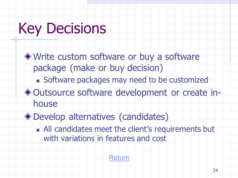 Key Decisions Write custom software or buy a software package (make or buy decision) Software packages may need to be customized.