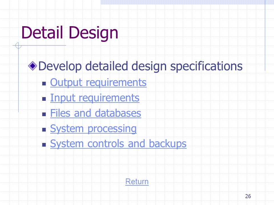 Detail Design Develop detailed design specifications