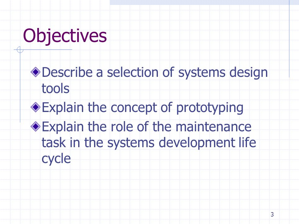 Objectives Describe a selection of systems design tools