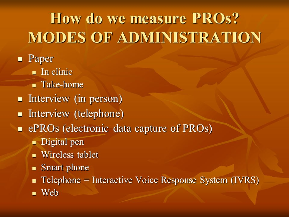 How do we measure PROs MODES OF ADMINISTRATION