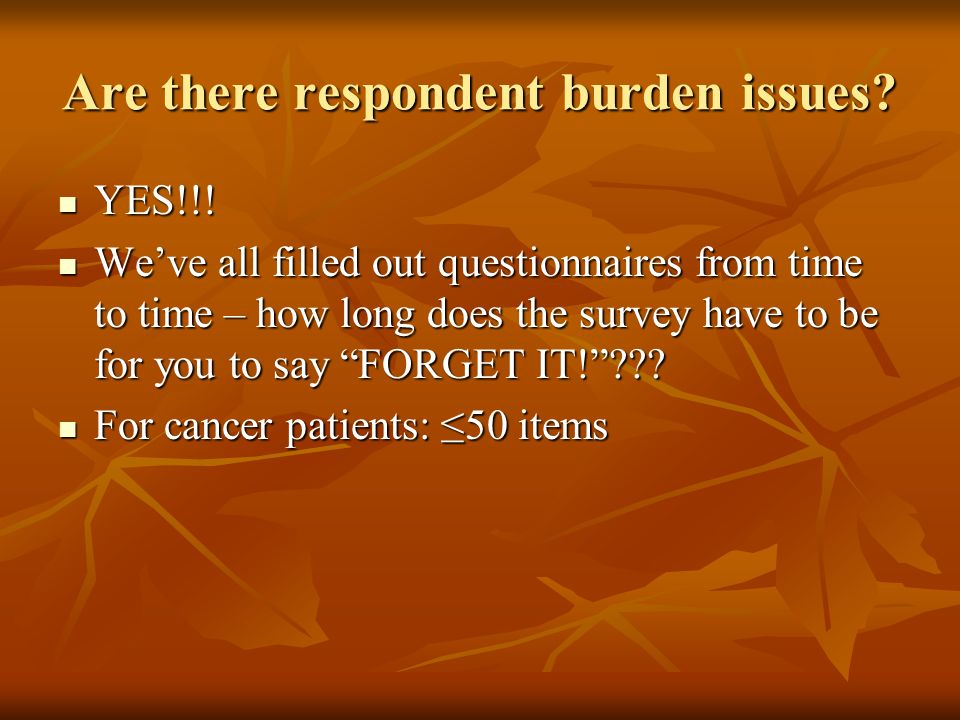 Are there respondent burden issues