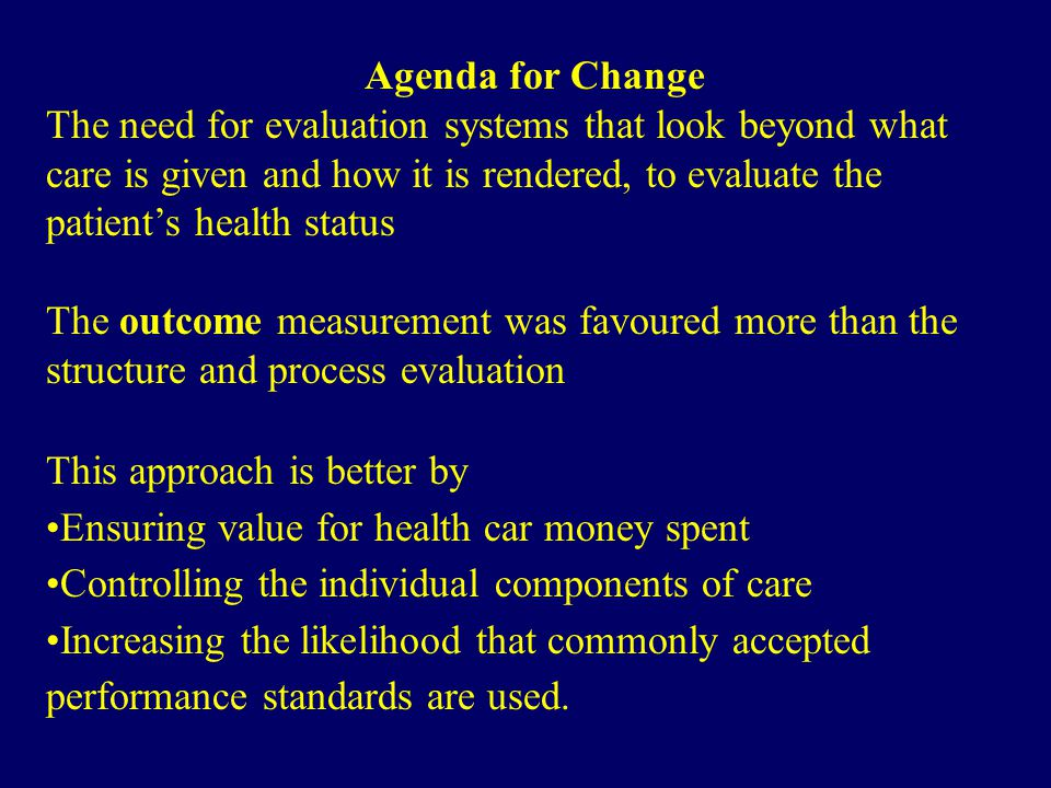 Agenda for Change The need for evaluation systems that look beyond what care is given and how it is rendered, to evaluate the patient's health status.