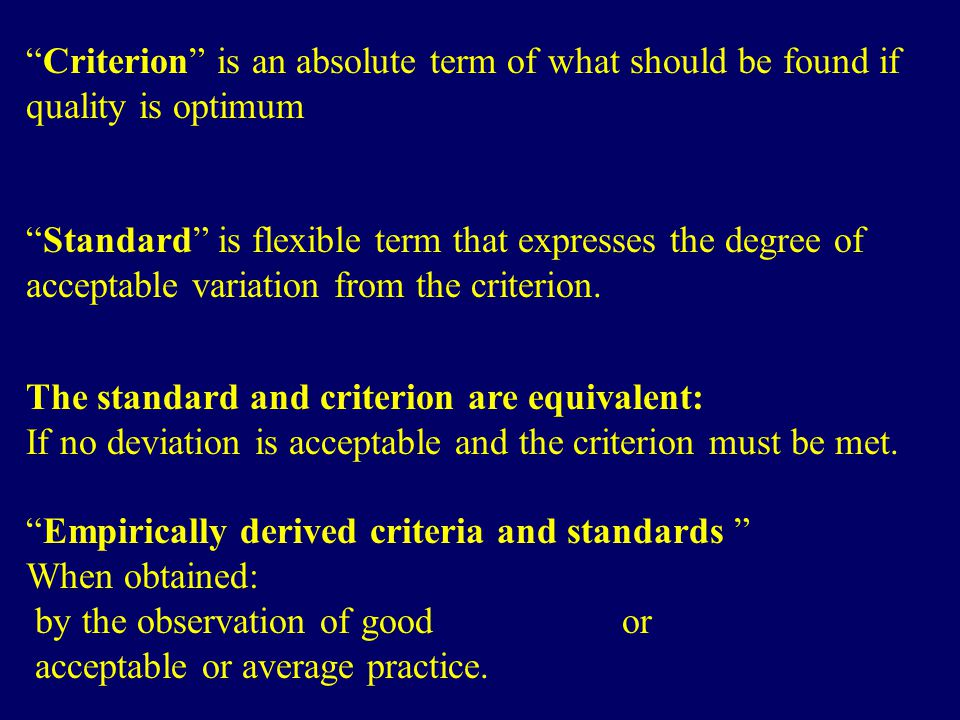 Criterion is an absolute term of what should be found if quality is optimum