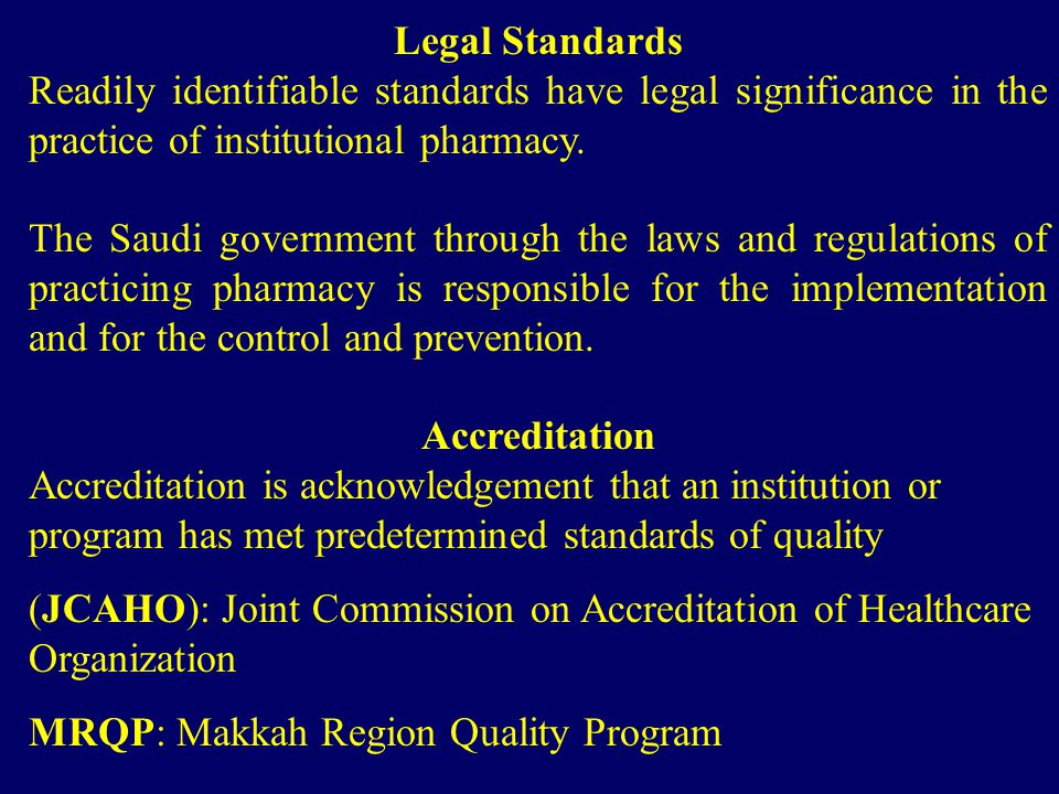 Legal Standards Readily identifiable standards have legal significance in the practice of institutional pharmacy.