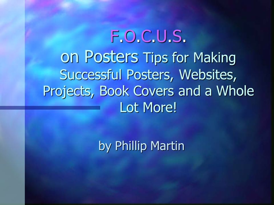 F.O.C.U.S. on Posters Tips for Making Successful Posters, Websites, Projects, Book Covers and a Whole Lot More!